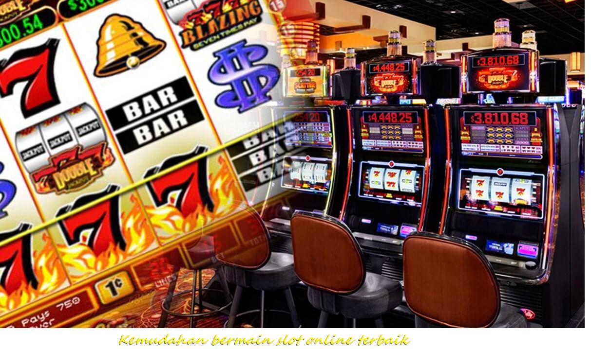 Kemudahan bermain slot online terbaik