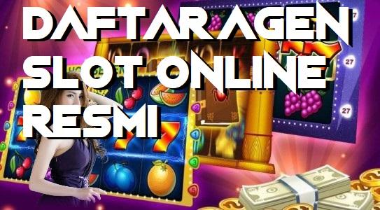 Daftar Agen Slot Online Resmi Dengan Game Slot Terlengkap