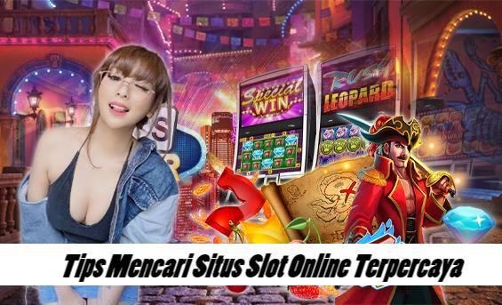 Tips Mencari Situs Slot Online Terpercaya
